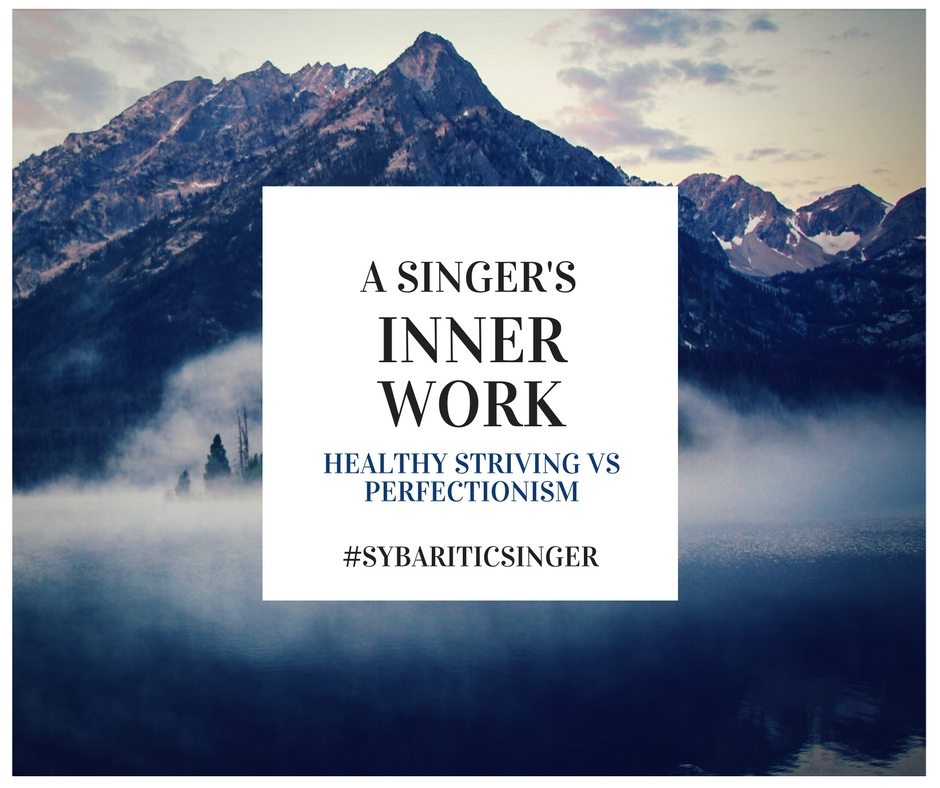 A Singer's Inner Work | Healthy Striving vs Perfectionism | Sybaritic Singer