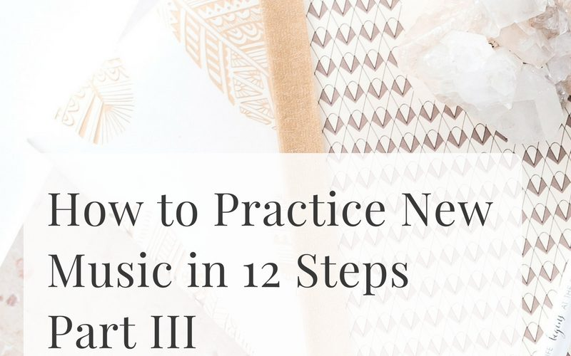 How to Practice New Music in 12 Steps – Part III